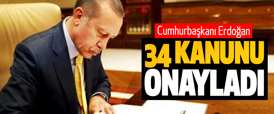 Cumhurbaşkanı Erdoğan, 34 Kanunu Onayladı