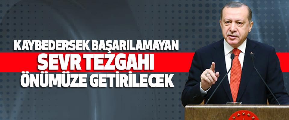 Cumhurbaşkanı Erdoğan, Kaybedersek Başarılamayan Sevr Tezgahı Önümüze Getirilecek