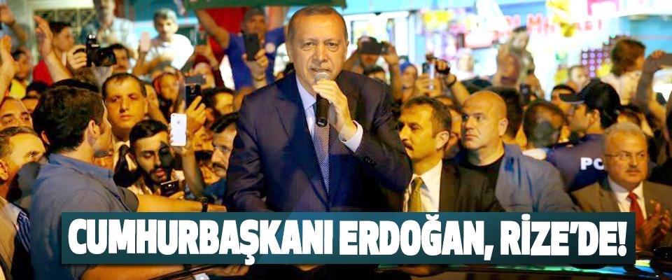 Cumhurbaşkanı erdoğan, Rize'de!