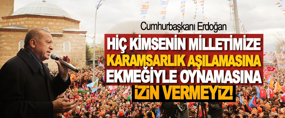 Cumhurbaşkanı Erdoğan: Hiç kimsenin milletimize karamsarlık aşılamasına, ekmeğiyle oynamasına izin vermeyiz!