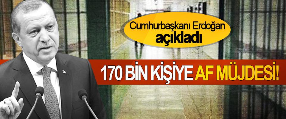 Cumhurbaşkanı Erdoğan açıkladı, 170 Bin Kişiye Af müjdesi