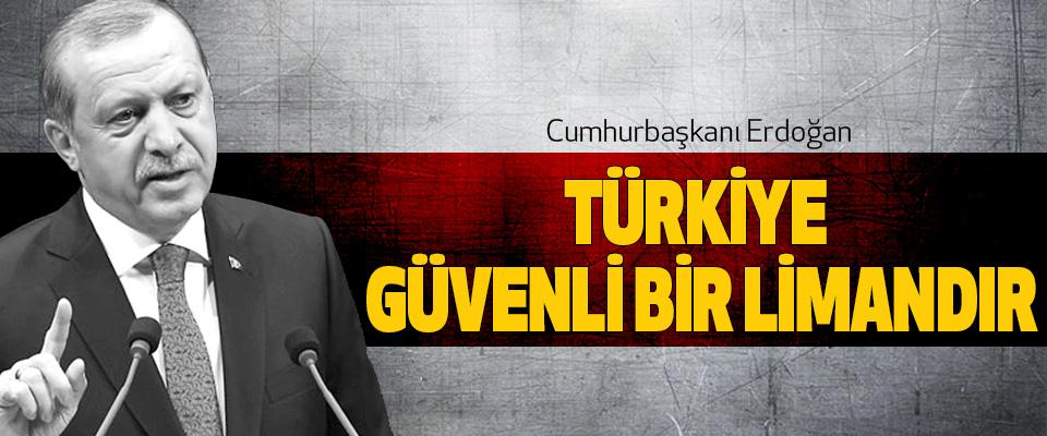 Cumhurbaşkanı Erdoğan, Türkiye Güvenli Bir Limandır