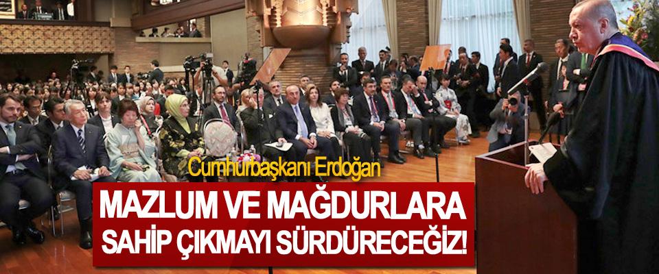 Cumhurbaşkanı Erdoğan: Mazlum ve mağdurlara sahip çıkmayı sürdüreceğiz!
