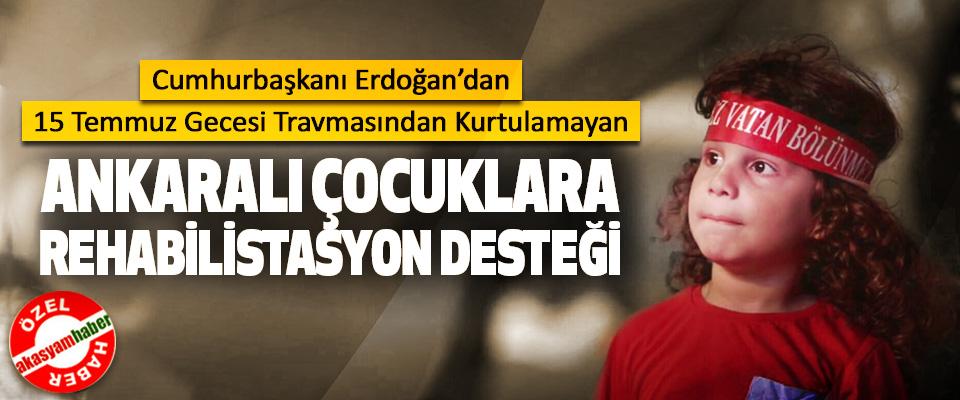 Cumhurbaşkanı Erdoğan'dan Ankaralı Çocuklara Rehabilistasyon Desteği