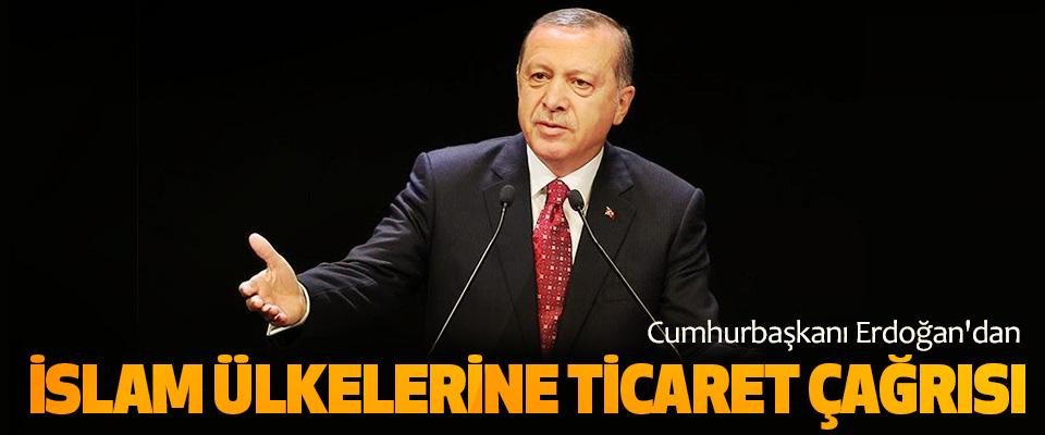 Cumhurbaşkanı Erdoğan'dan İslam Ülkelerine Ticaret Çağrısı