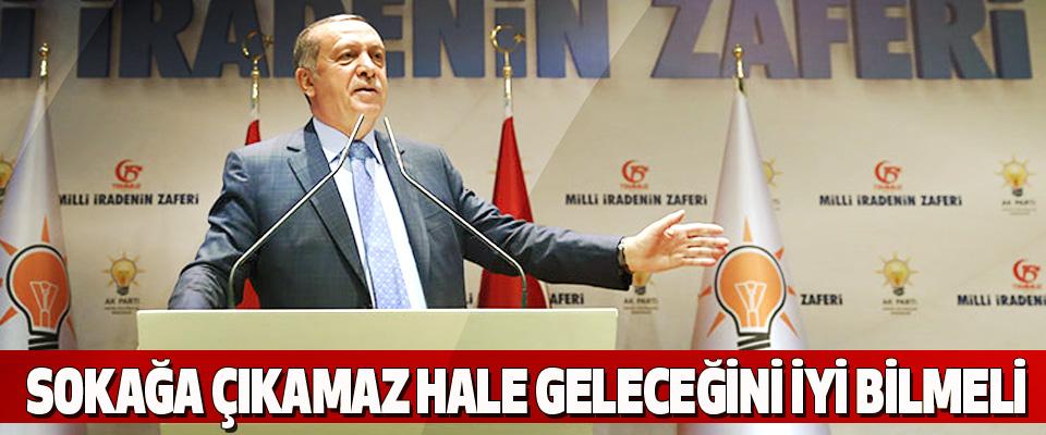 Cumhurbaşkanı Erdoğan, Sokağa Çıkamaz Hale Geleceğini İyi Bilmeli