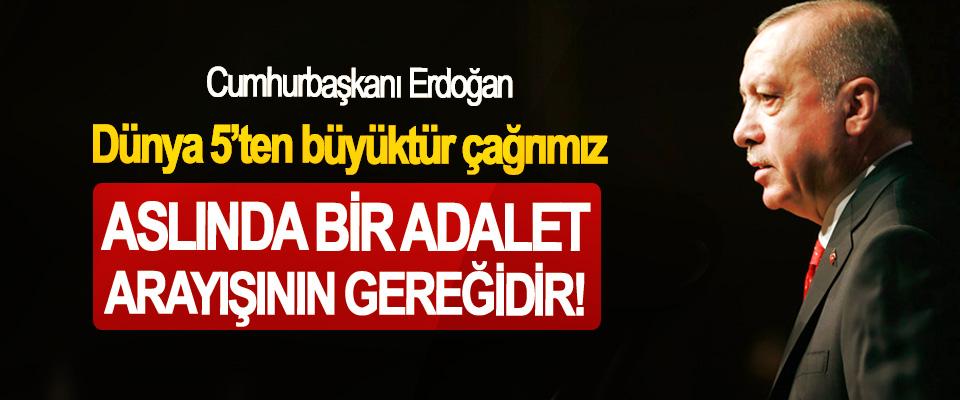 Cumhurbaşkanı Erdoğan, Dünya 5'ten büyüktür çağrımız Aslında bir adalet arayışının gereğidir!