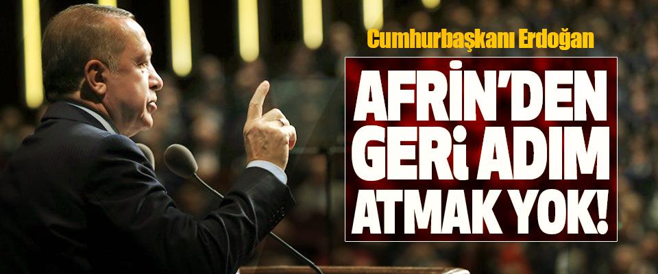 Cumhurbaşkanı Erdoğan:  Afrin'den geri adım atmak yok!