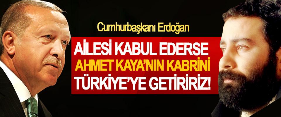 Cumhurbaşkanı Erdoğan: Ailesi kabul ederse Ahmet Kaya'nın kabrini Türkiye'ye getiririz!