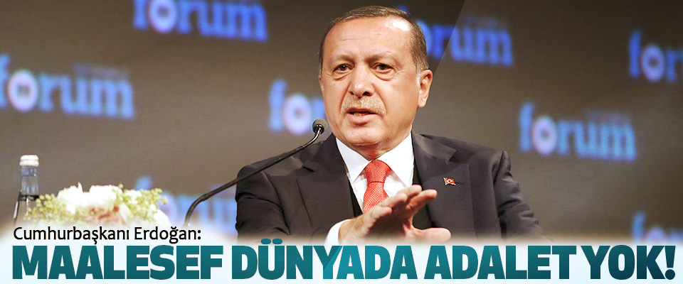 Cumhurbaşkanı Erdoğan: Maalesef Dünyada Adalet Yok!