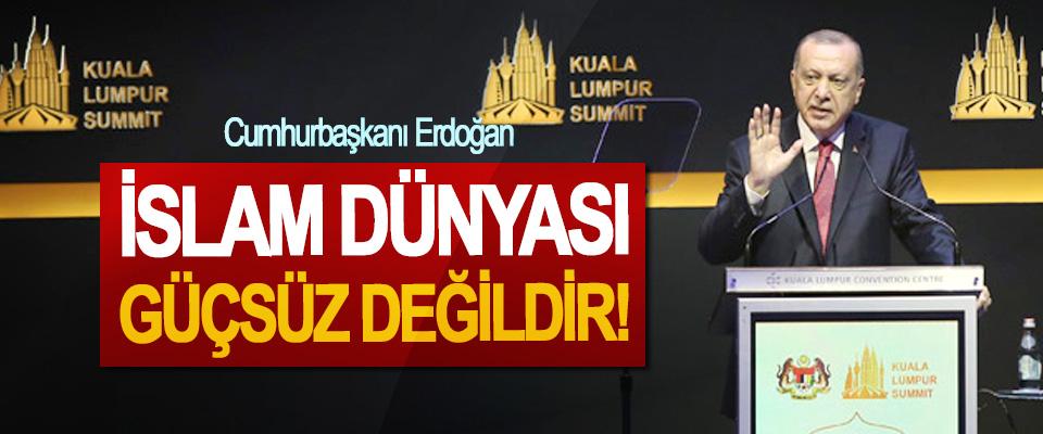 Cumhurbaşkanı Erdoğan: İslam Dünyası Güçsüz Değildir!