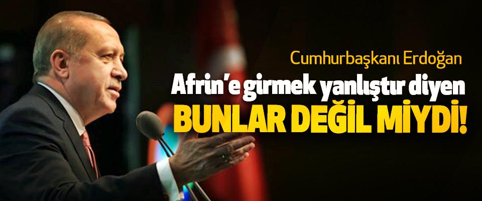 Cumhurbaşkanı Erdoğan: Afrin'e girmek yanlıştır diyen Bunlar Değil miydi!