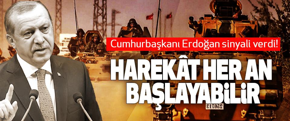 Cumhurbaşkanı Erdoğan sinyali verdi! Harekât Her An Başlayabilir