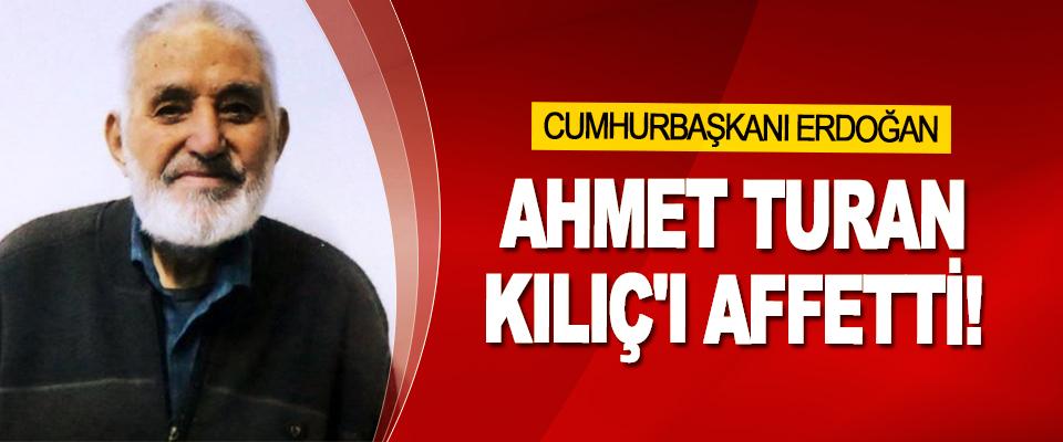 Cumhurbaşkanı Erdoğan Ahmet Turan Kılıç'ı Affetti!
