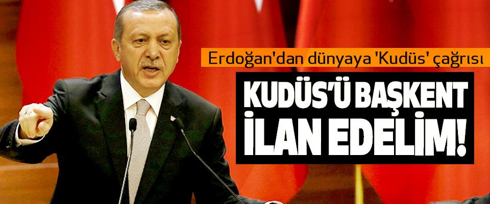 Cumhurbaşkanı Erdoğan: Kudüs'ü başkent ilan edelim!