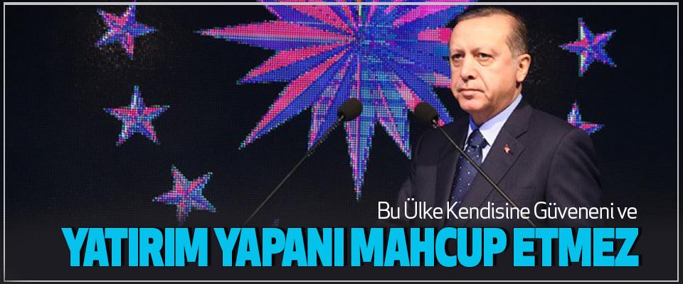 Cumhurbaşkanı Erdoğan, Bu Ülke Kendisine Güveneni ve Yatırım Yapanı Mahcup Etmez