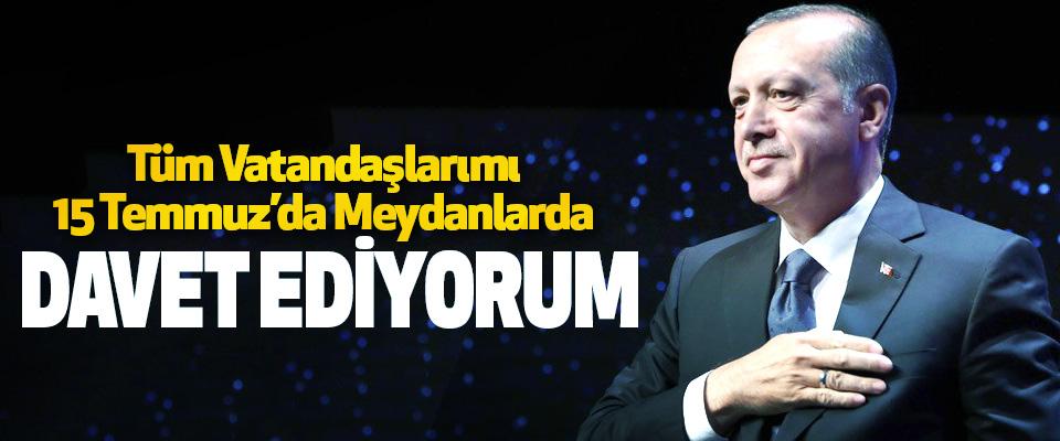 Cumhurbaşkanı Erdoğan, Tüm Vatandaşlarımı 15 Temmuz'da Meydanlarda Demokrasi Nöbetine Davet Ediyorum