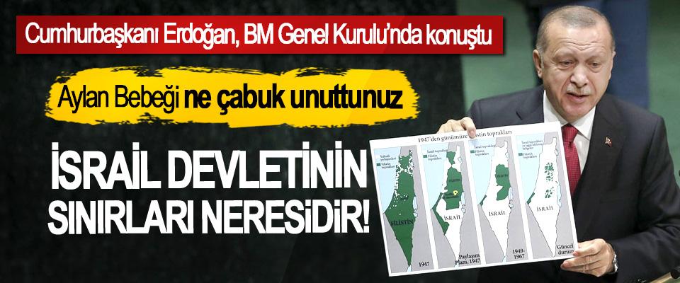 Cumhurbaşkanı Erdoğan: İsrail devletinin sınırları neresidir!