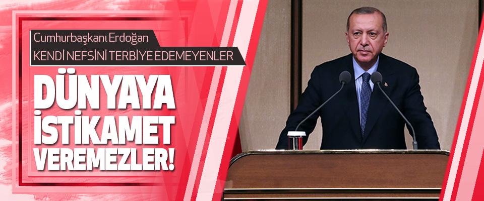 Cumhurbaşkanı Erdoğan Kendi Nefsini Terbiye Edemeyenler Dünyaya İstikamet Veremezler!