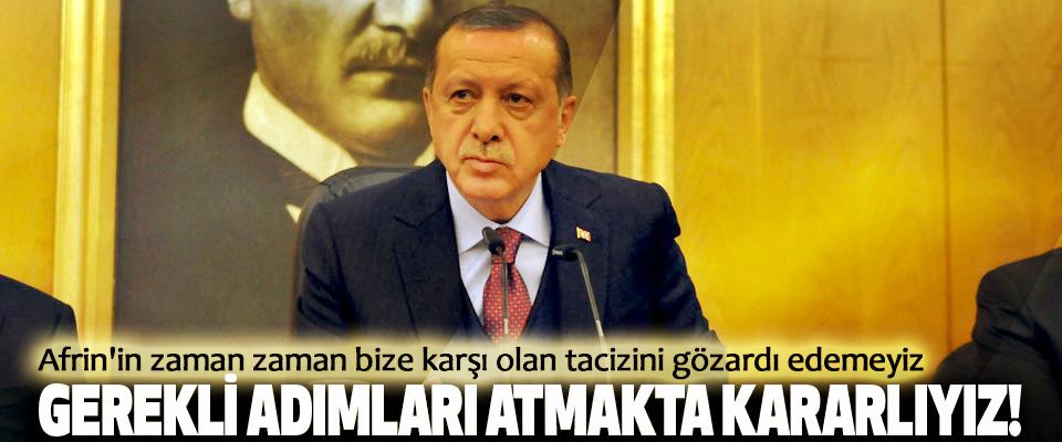 Cumhurbaşkanı  Erdoğan, Gerekli adımları atmakta kararlıyız!