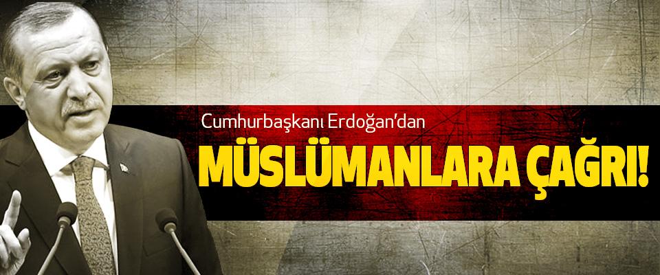Cumhurbaşkanı Erdoğan'dan Müslümanlara çağrı!