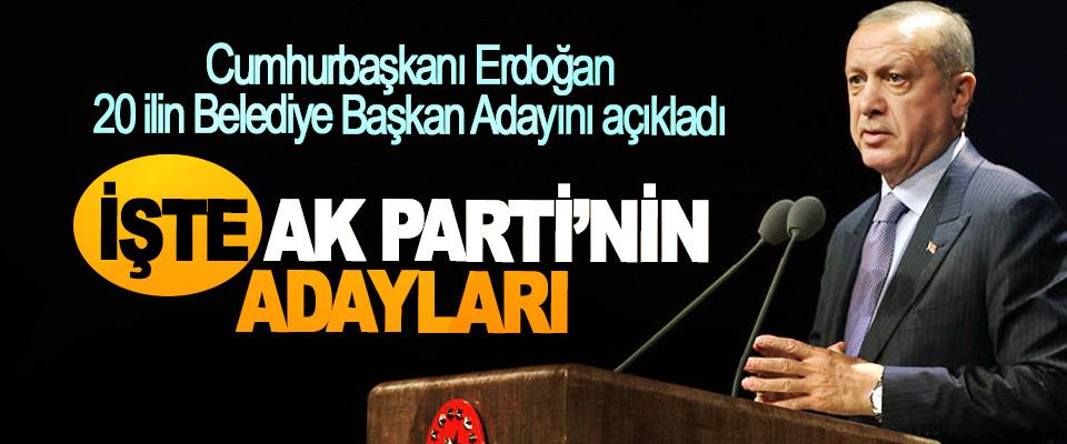 Cumhurbaşkanı Erdoğan 20 ilin Belediye Başkan Adayını açıkladı