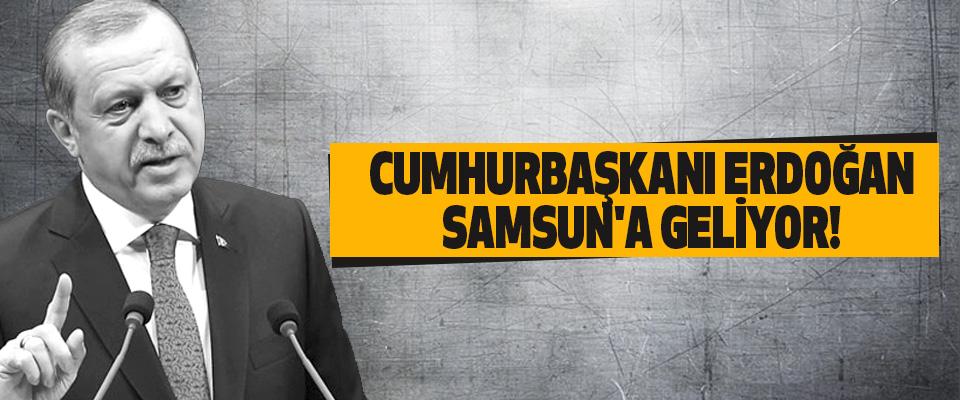 Cumhurbaşkanı Erdoğan, Samsun'a Geliyor