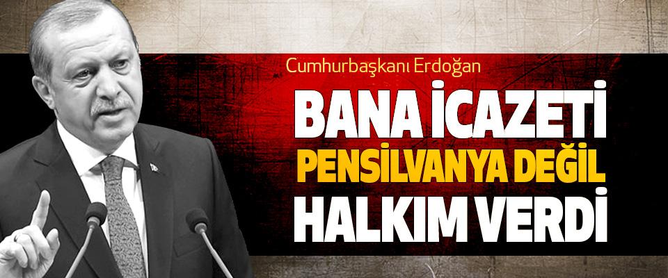 Cumhurbaşkanı Erdoğan: Bana İcazeti Pensilvanya Değil Halkım Verdi