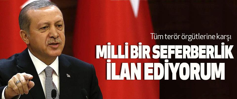 Cumhurbaşkanı Erdoğan, Tüm terör örgütlerine karşı Milli Bir Seferberlik İlan Ediyorum