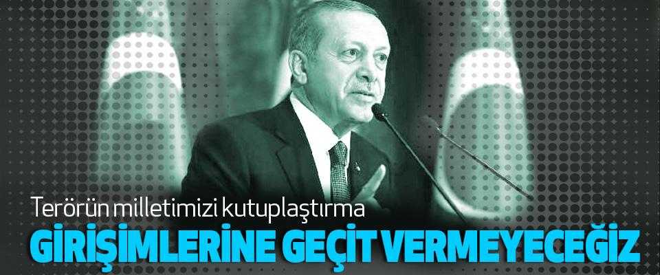 Cumhurbaşkanı Erdoğan: terörün milletimizi kutuplaştırma Girişimlerine Geçit Vermeyeceğiz