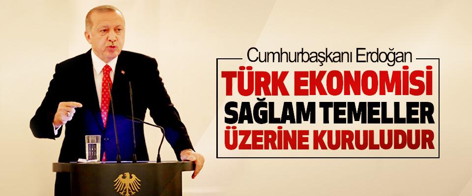 Cumhurbaşkanı Erdoğan: Türk Ekonomisi Sağlam Temeller Üzerine Kuruludur