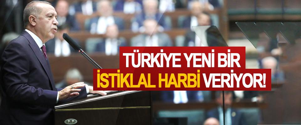 Cumhurbaşkanı Erdoğan: Türkiye yeni bir istiklal harbi veriyor!