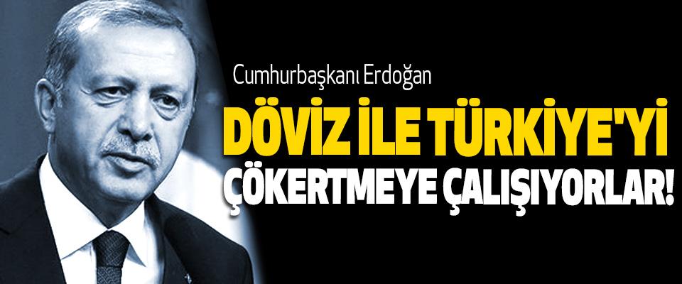 Cumhurbaşkanı Erdoğan, Döviz İle Türkiye'yi Çökertmeye Çalışıyorlar!