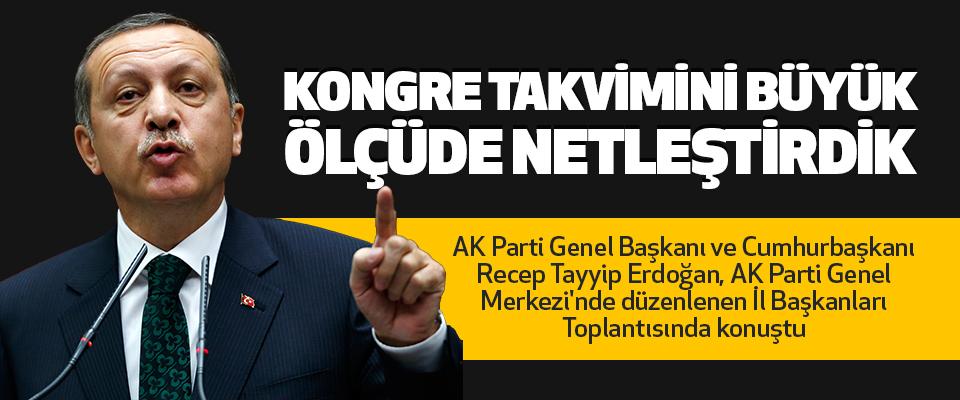 Cumhurbaşkanı Erdoğan;Kongre Takvimini Büyük Ölçüde Netleştirdik.