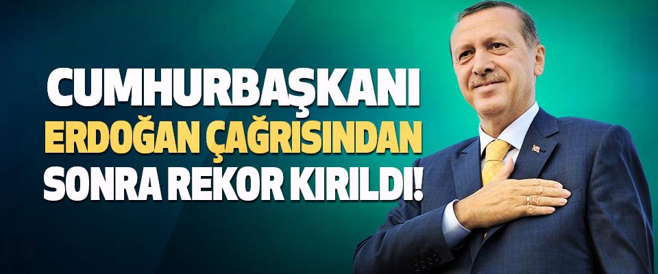 Cumhurbaşkanı Erdoğan Çağrısından Sonra Rekor Kırıldı!