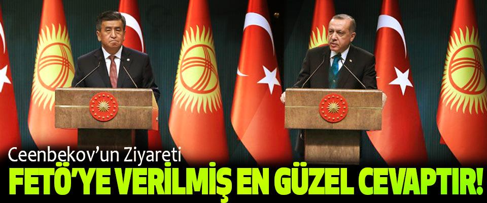 Cumhurbaşkanı Erdoğan: Ceenbekov'un Ziyareti, FETÖ'ye Verilmiş En Güzel Cevaptır!