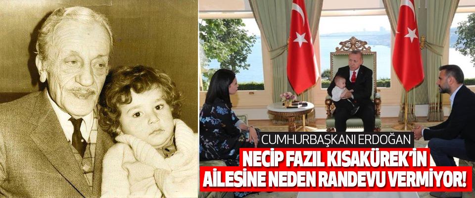 Cumhurbaşkanı Erdoğan Necip Fazıl Kısakürek'in Ailesine Neden Randevu Vermiyor!