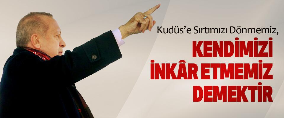 Cumhurbaşkanı Erdoğan: Kudüs'e Sırtımızı Dönmemiz, Kendimizi İnkâr Etmemiz Demektir