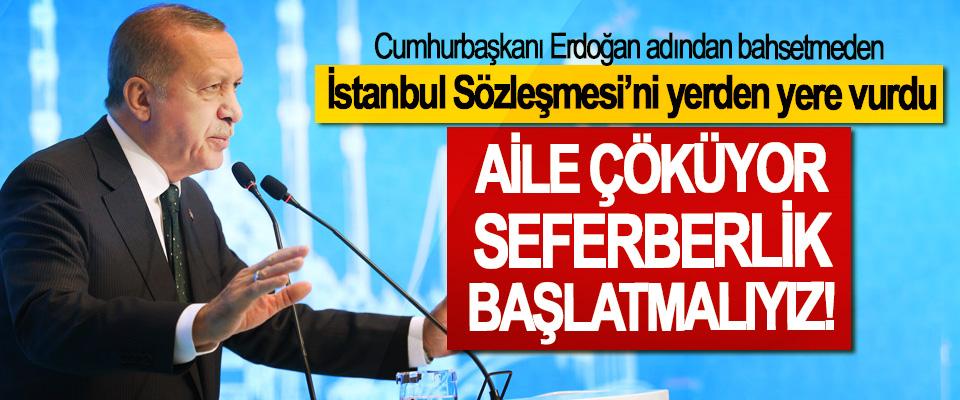 Cumhurbaşkanı Erdoğan adından bahsetmeden İstanbul Sözleşmesi'ni yerden yere vurdu, Aile çöküyor seferberlik başlatmalıyız!