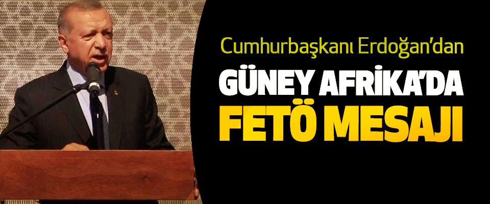 Cumhurbaşkanı Erdoğan'dan Güney Afrika'da FETÖ Mesajı