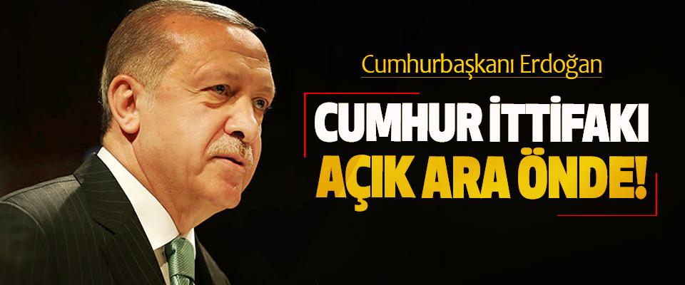 Cumhurbaşkanı Erdoğan; Cumhur ittifakı açık ara önde!