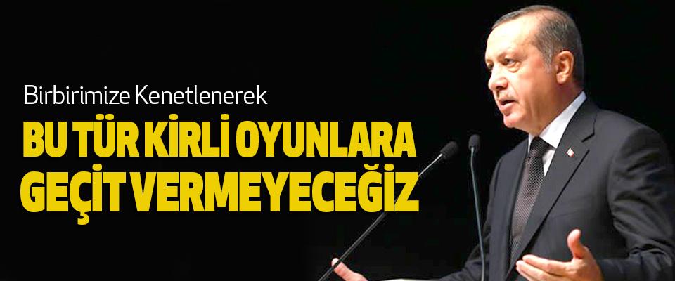 Cumhurbaşkanı Erdoğan, Birbirimize Kenetlenerek Bu Tür Kirli Oyunlara Geçit Vermeyeceğiz