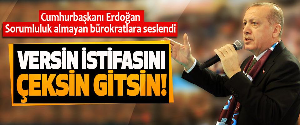 Cumhurbaşkanı Erdoğan Sorumluluk almayan bürokratlara seslendi: Versin istifasını çeksin gitsin!