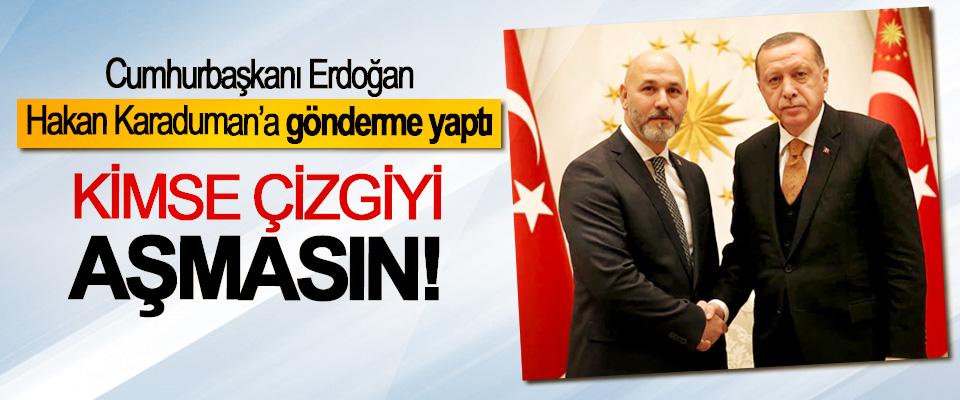 Cumhurbaşkanı Erdoğan Hakan Karaduman'a gönderme yaptı