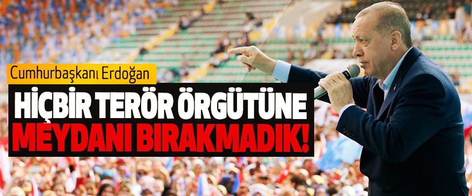 Cumhurbaşkanı Erdoğan: Hiçbir terör örgütüne meydanı bırakmadık!