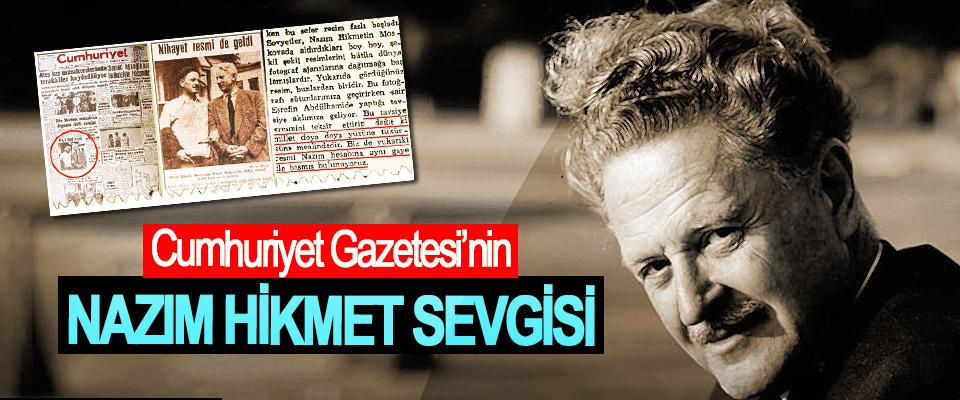Cumhuriyet Gazetesi'nin Nazım Hikmet Sevgisi