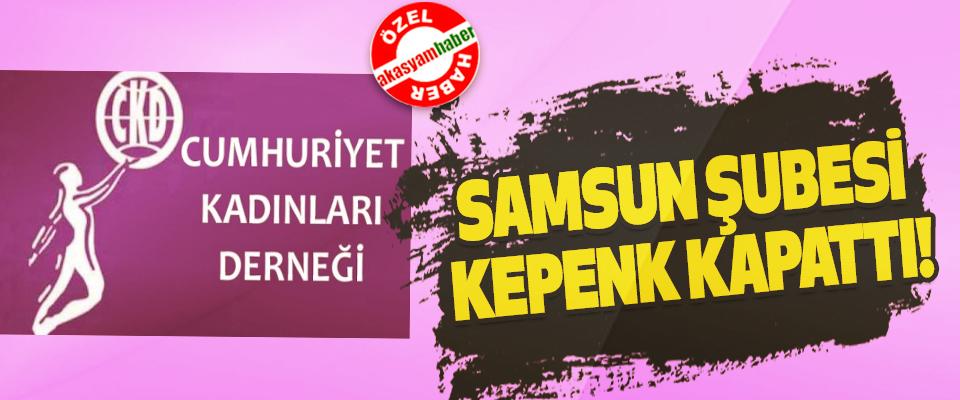 Cumhuriyet kadınları derneği samsun şubesi kepenk kapattı!