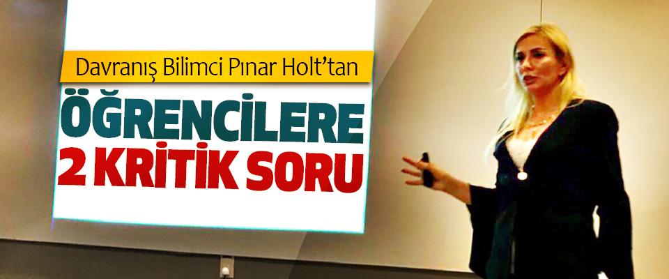 Davranış Bilimci Pınar Holt'tan Öğrencilere 2 Kritik Soru