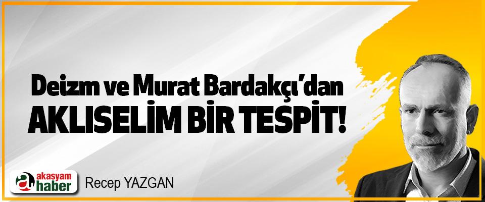 Deizm ve Murat Bardakçı'dan aklıselim bir tespit!