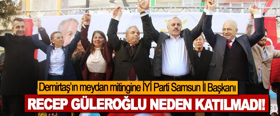 Demirtaş'ın meydan mitingine İYİ Parti Samsun İl Başkanı Recep Güleroğlu neden katılmadı!